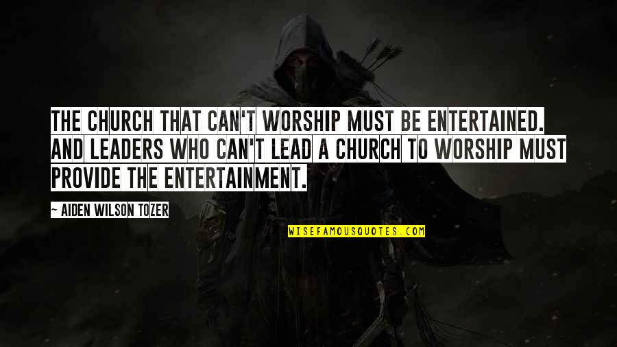 Entertainment Plus Quotes By Aiden Wilson Tozer: The church that can't worship must be entertained.