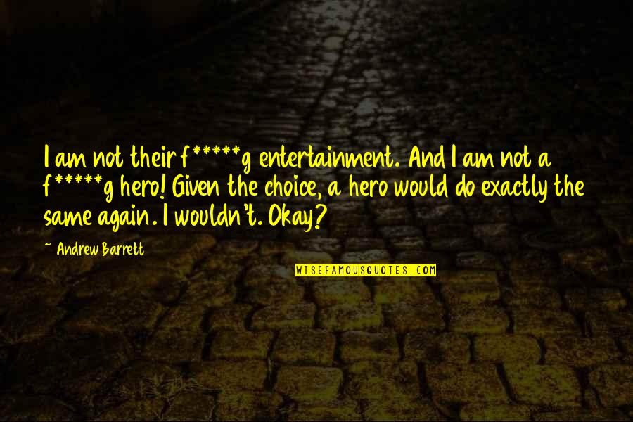 Entertainment Plus Quotes By Andrew Barrett: I am not their f*****g entertainment. And I