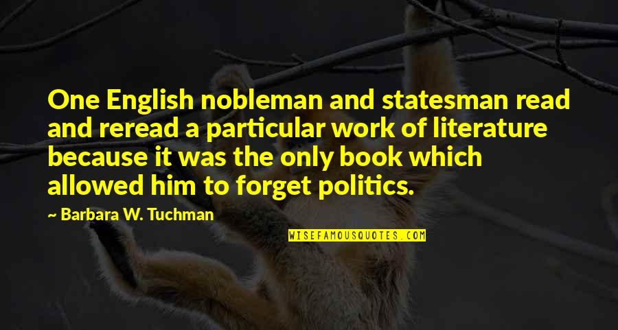 Entertainment Plus Quotes By Barbara W. Tuchman: One English nobleman and statesman read and reread
