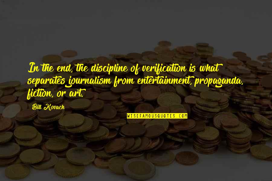 Entertainment Plus Quotes By Bill Kovach: In the end, the discipline of verification is