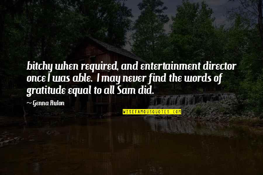 Entertainment Plus Quotes By Genna Rulon: bitchy when required, and entertainment director once I