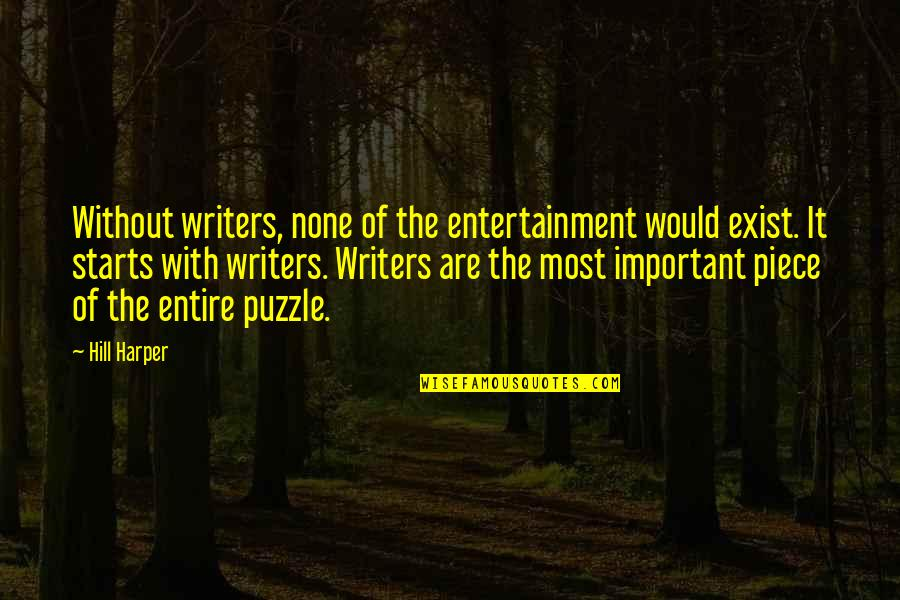 Entertainment Plus Quotes By Hill Harper: Without writers, none of the entertainment would exist.