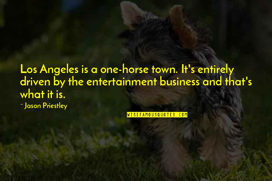 Entertainment Plus Quotes By Jason Priestley: Los Angeles is a one-horse town. It's entirely