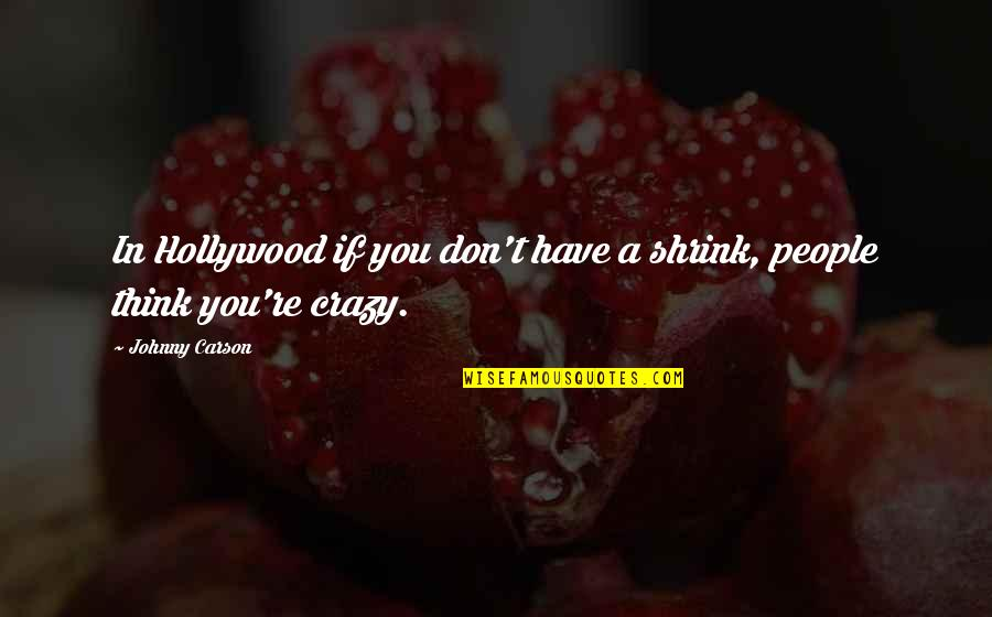 Entertainment Plus Quotes By Johnny Carson: In Hollywood if you don't have a shrink,