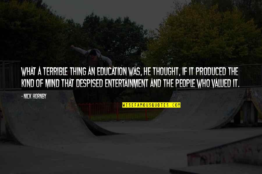 Entertainment Plus Quotes By Nick Hornby: What a terrible thing an education was, he