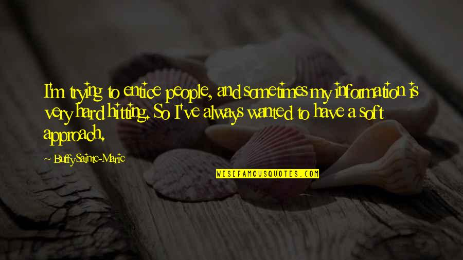 Entice Quotes By Buffy Sainte-Marie: I'm trying to entice people, and sometimes my