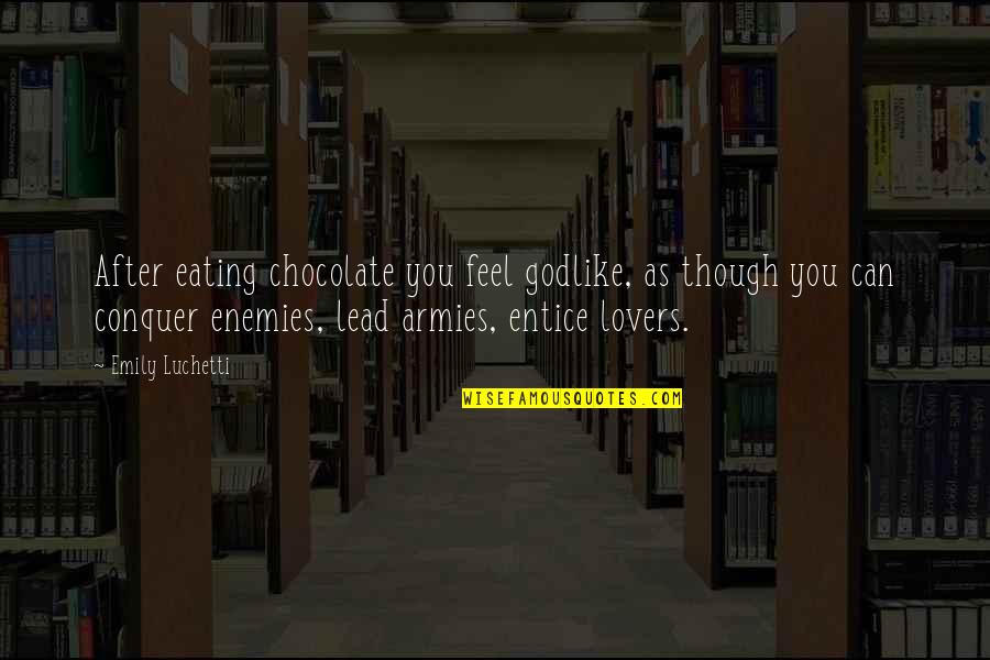 Entice Quotes By Emily Luchetti: After eating chocolate you feel godlike, as though