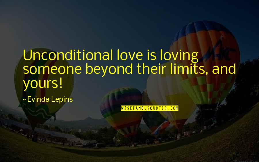 Entice Quotes By Evinda Lepins: Unconditional love is loving someone beyond their limits,