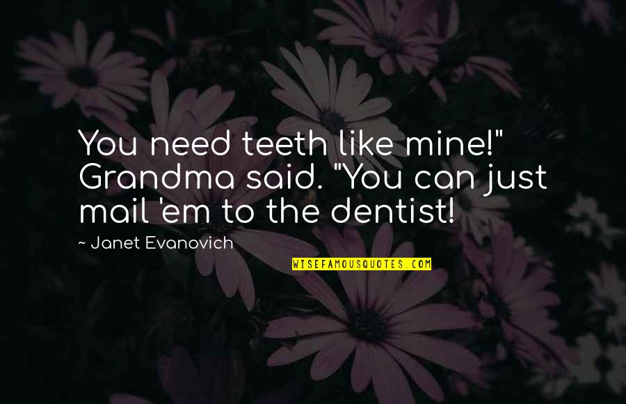 "Entice Quotes By Janet Evanovich: You need teeth like mine!"" Grandma said. ""You"
