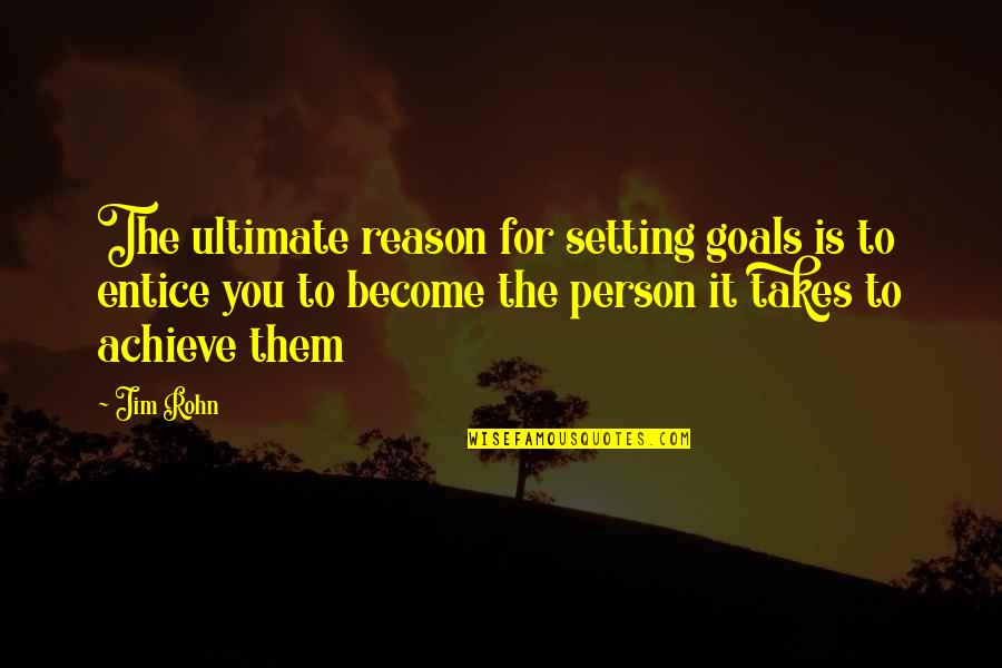 Entice Quotes By Jim Rohn: The ultimate reason for setting goals is to