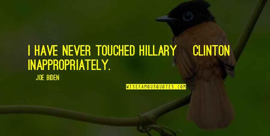 Entice Quotes By Joe Biden: I have never touched Hillary [Clinton] inappropriately.