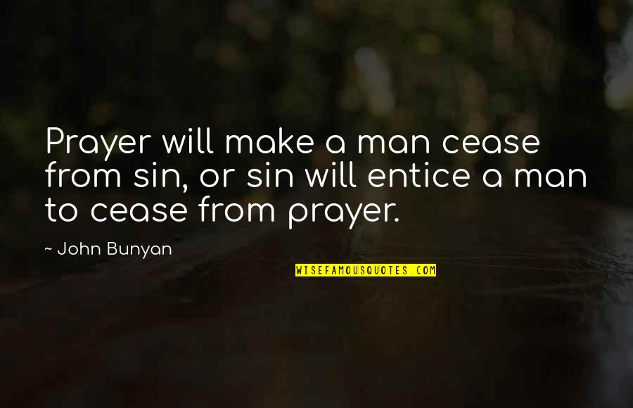 Entice Quotes By John Bunyan: Prayer will make a man cease from sin,