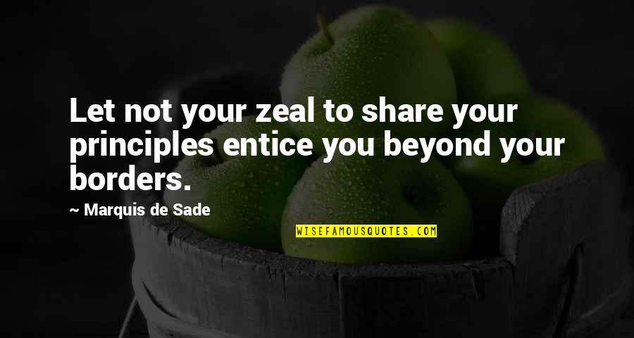 Entice Quotes By Marquis De Sade: Let not your zeal to share your principles