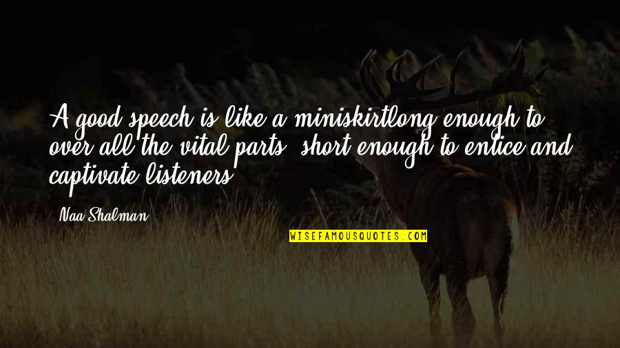 Entice Quotes By Naa Shalman: A good speech is like a miniskirtlong enough