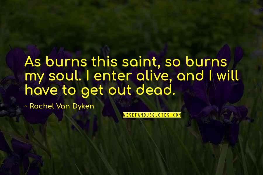 Entice Quotes By Rachel Van Dyken: As burns this saint, so burns my soul.