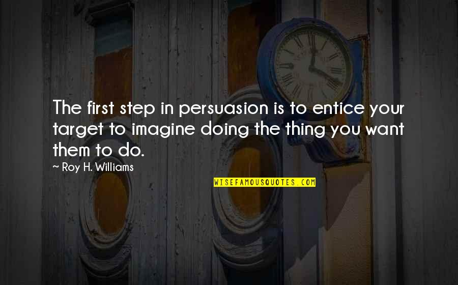 Entice Quotes By Roy H. Williams: The first step in persuasion is to entice