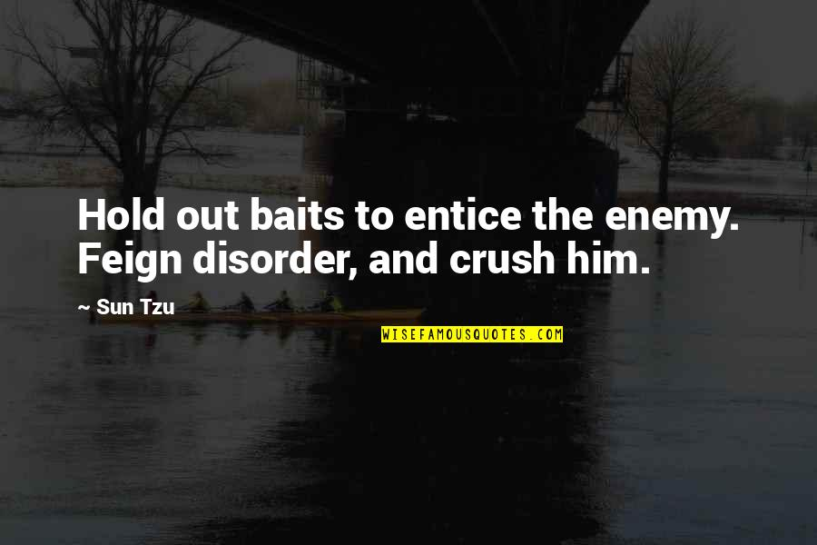 Entice Quotes By Sun Tzu: Hold out baits to entice the enemy. Feign
