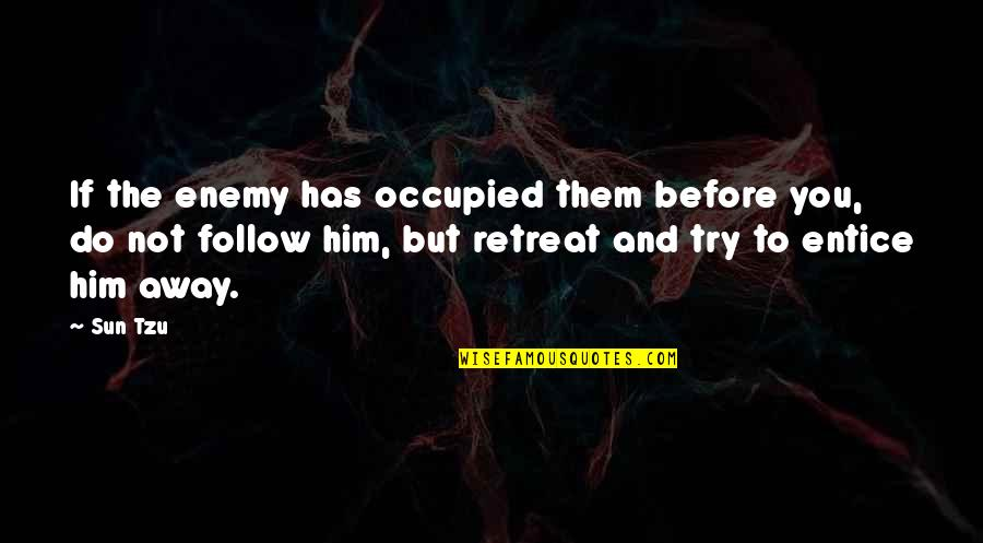 Entice Quotes By Sun Tzu: If the enemy has occupied them before you,