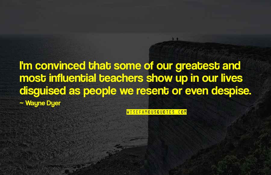 Entice Quotes By Wayne Dyer: I'm convinced that some of our greatest and