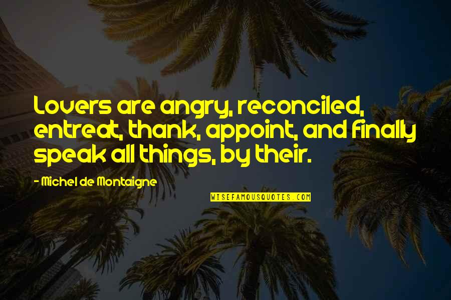 Entreat Quotes By Michel De Montaigne: Lovers are angry, reconciled, entreat, thank, appoint, and