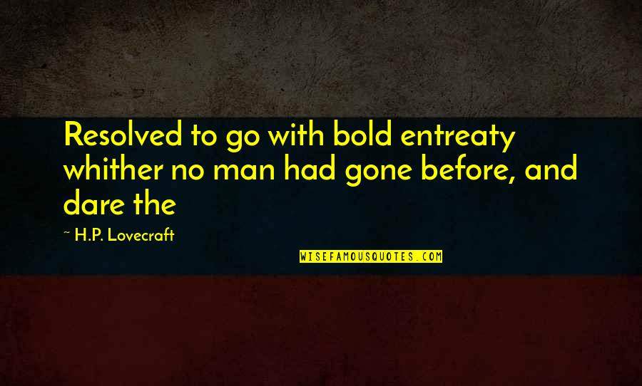 Entreaty Quotes By H.P. Lovecraft: Resolved to go with bold entreaty whither no