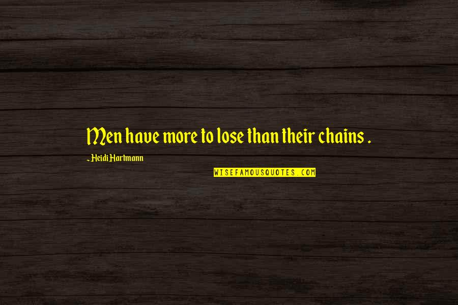 Entreaty Quotes By Heidi Hartmann: Men have more to lose than their chains