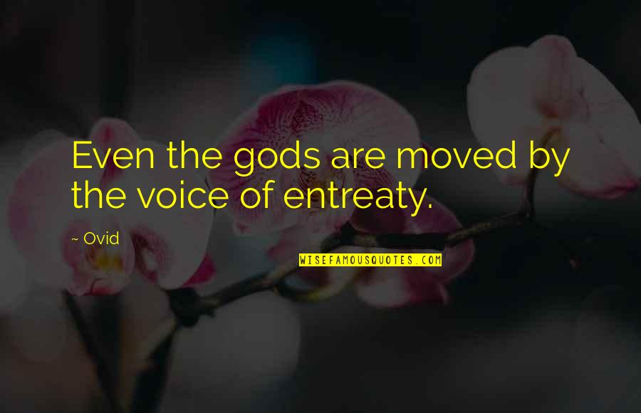 Entreaty Quotes By Ovid: Even the gods are moved by the voice