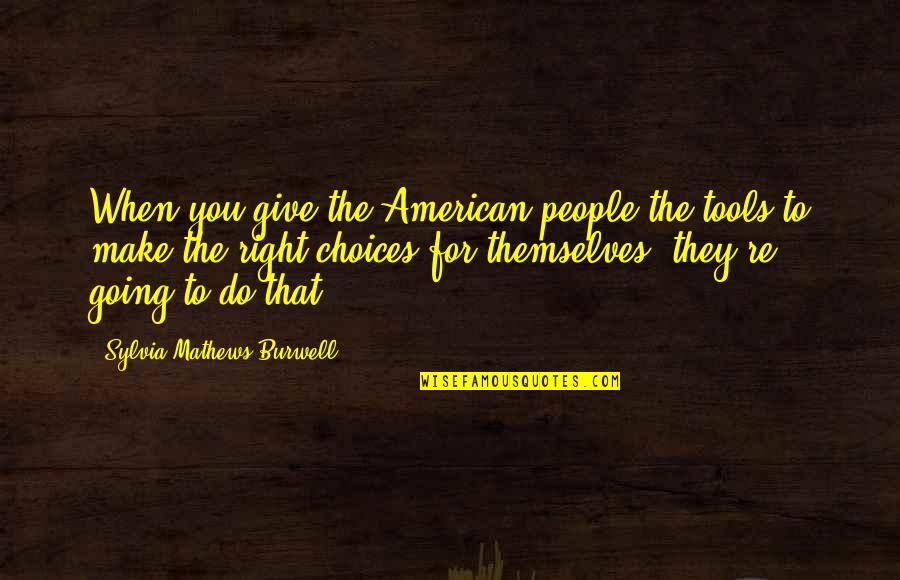 Entreaty Quotes By Sylvia Mathews Burwell: When you give the American people the tools