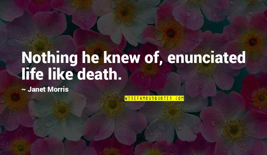 Enunciated Quotes By Janet Morris: Nothing he knew of, enunciated life like death.