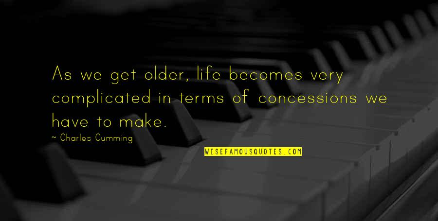 Enunciator Quotes By Charles Cumming: As we get older, life becomes very complicated