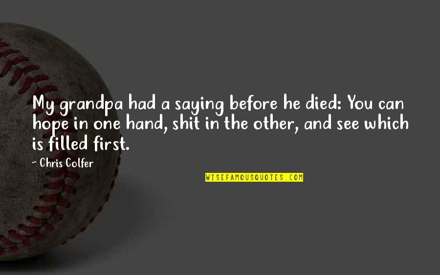 Enunciator Quotes By Chris Colfer: My grandpa had a saying before he died: