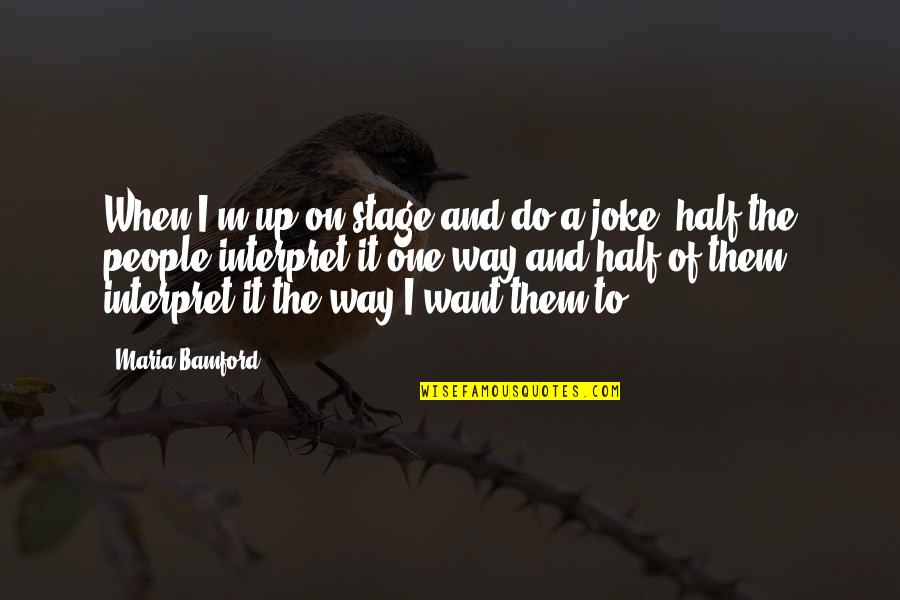 Enunciator Quotes By Maria Bamford: When I'm up on stage and do a