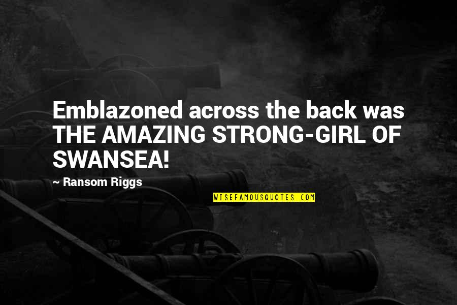 Enunciator Quotes By Ransom Riggs: Emblazoned across the back was THE AMAZING STRONG-GIRL