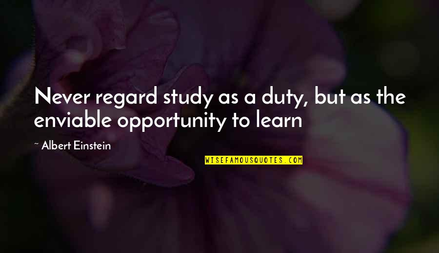 Enviable Quotes By Albert Einstein: Never regard study as a duty, but as
