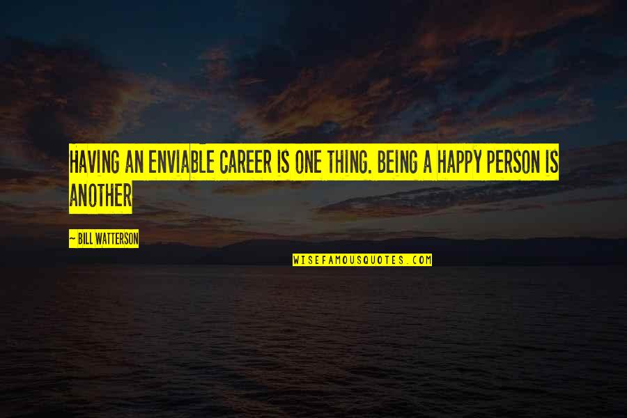 Enviable Quotes By Bill Watterson: Having an enviable career is one thing. Being