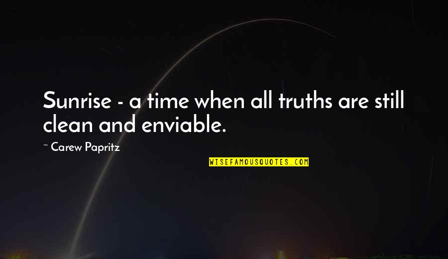 Enviable Quotes By Carew Papritz: Sunrise - a time when all truths are