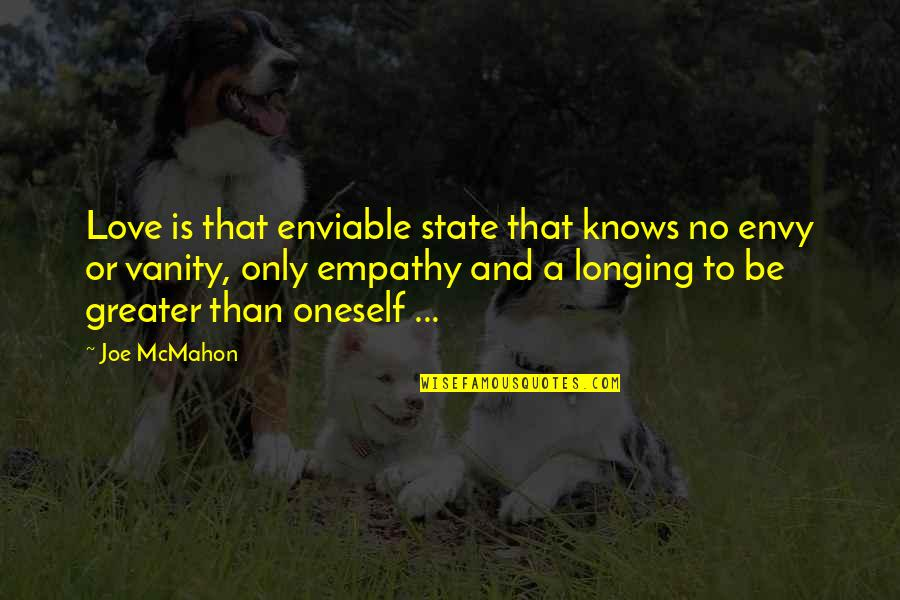 Enviable Quotes By Joe McMahon: Love is that enviable state that knows no