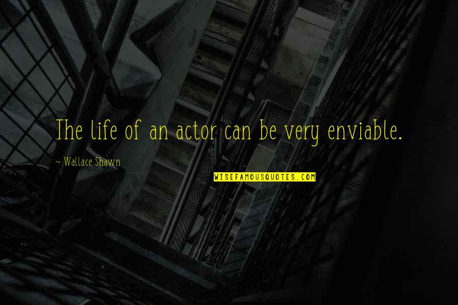 Enviable Quotes By Wallace Shawn: The life of an actor can be very
