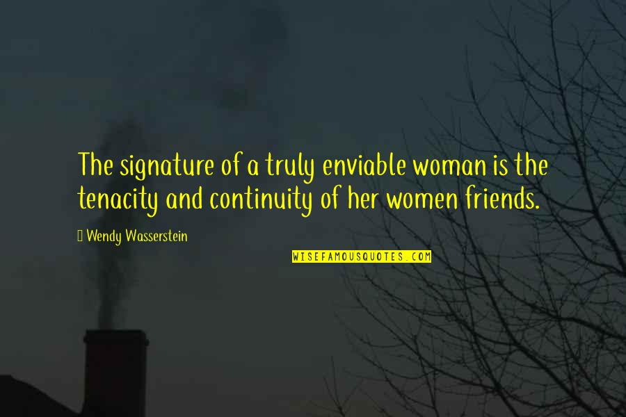 Enviable Quotes By Wendy Wasserstein: The signature of a truly enviable woman is