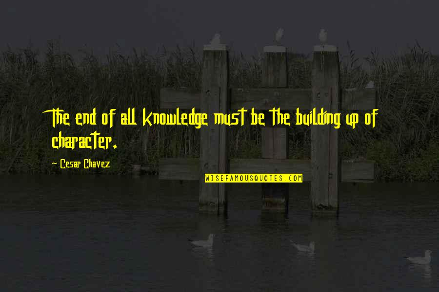 Envious People Quotes By Cesar Chavez: The end of all knowledge must be the