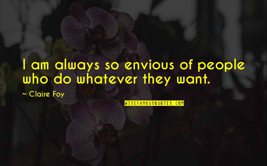 Envious People Quotes By Claire Foy: I am always so envious of people who