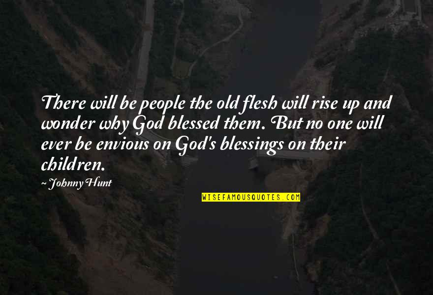Envious People Quotes By Johnny Hunt: There will be people the old flesh will