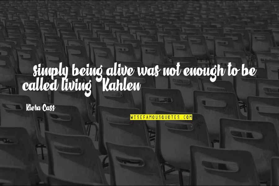 Envious People Quotes By Kiera Cass: ...simply being alive was not enough to be