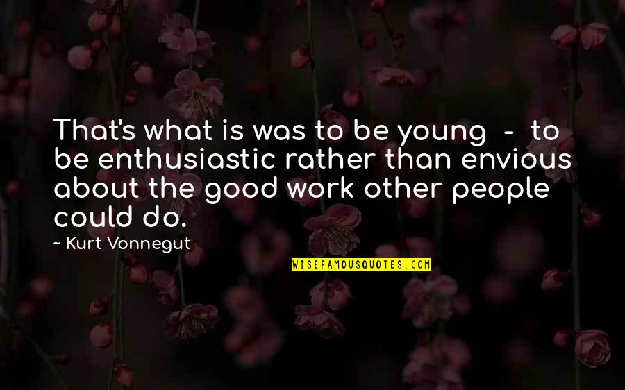 Envious People Quotes By Kurt Vonnegut: That's what is was to be young -