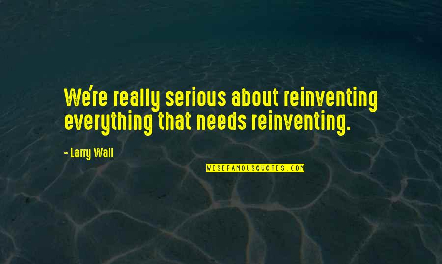 Envious People Quotes By Larry Wall: We're really serious about reinventing everything that needs