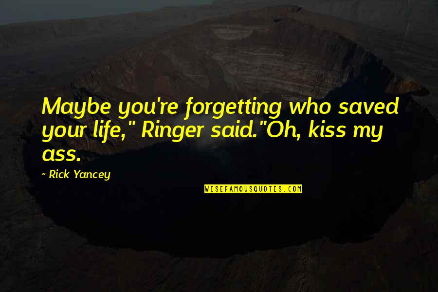 "Envious People Quotes By Rick Yancey: Maybe you're forgetting who saved your life,"" Ringer"