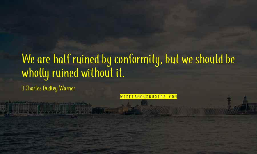 Enviroment Quotes By Charles Dudley Warner: We are half ruined by conformity, but we