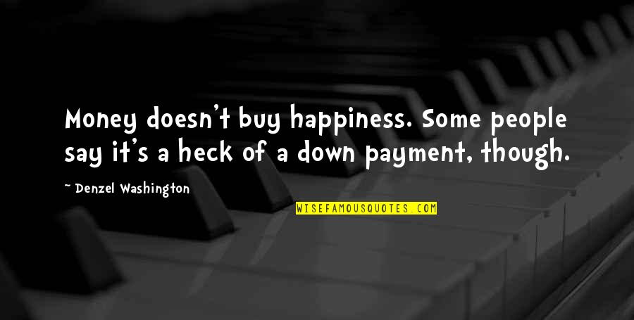 Enviroment Quotes By Denzel Washington: Money doesn't buy happiness. Some people say it's