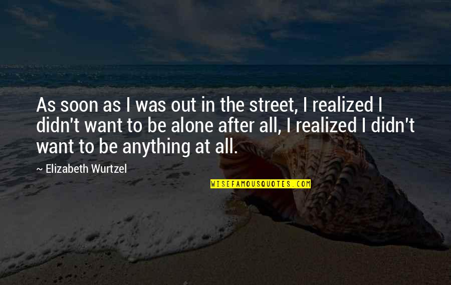 Enviroment Quotes By Elizabeth Wurtzel: As soon as I was out in the