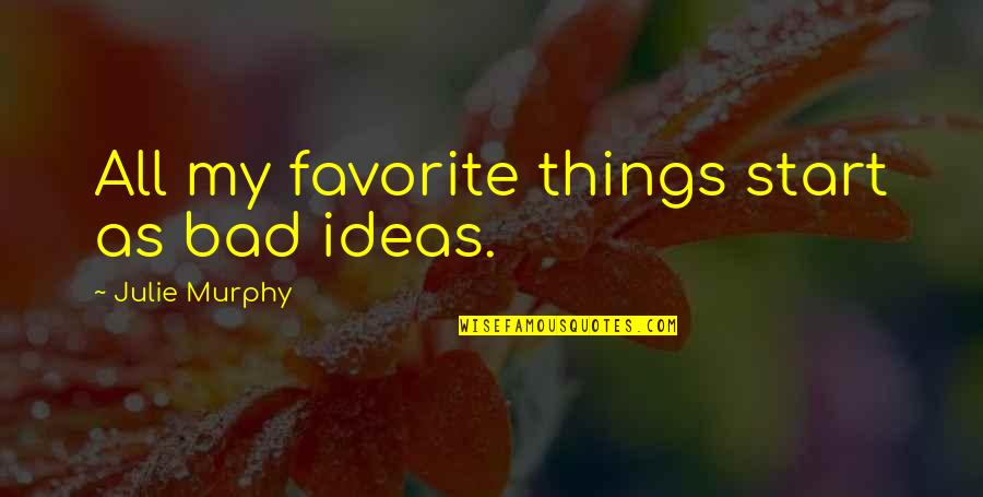 Enviroment Quotes By Julie Murphy: All my favorite things start as bad ideas.